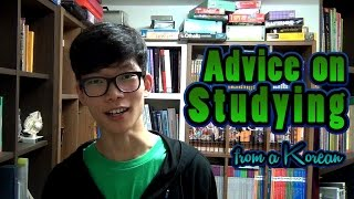 Advice On STUDYING!!! (from a Korean)