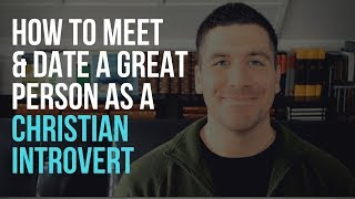 Christian Dating Advice for Introverted Girls & Guys