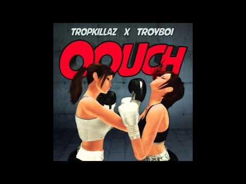 Tropkillaz & Troyboi - Oouch
