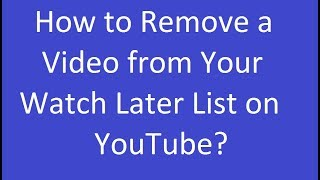 How to Remove a Video from Your Watch Later List on YouTube?