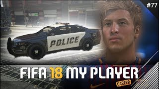 CAUGHT BY THE POLICE🚨 | FIFA 18 Player Career Mode w/Storylines | Episode #77