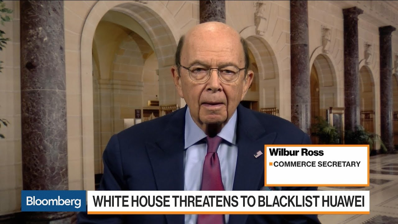 Commerce Sec. Ross on Huawei Action, China Trade Talks