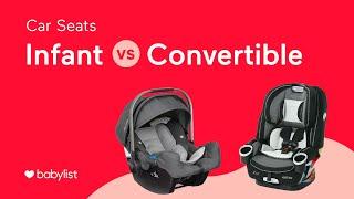 Infant Car Seats vs. Convertible Car Seats - Babylist