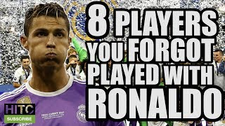 8 Players You Forgot Played With Ronaldo