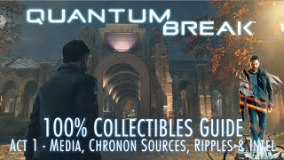 Quantum Break - 100% Collectibles Guide - Act 1 - Media, Chronon Sources, Quantum Ripples & Intel