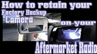 How to retain your Factory backup camera when replacing your radio