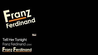 Watch Franz Ferdinand Tell Her Tonight video