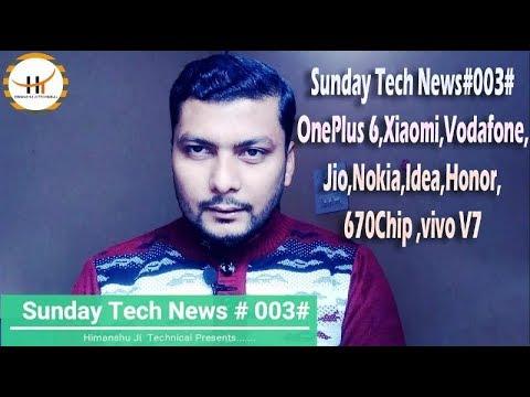 Sunday Tech News#003# OnePlus 6,Xiaomi,Vodafone, Jio, Nokia,Idea,6Honor,670Chip,vivo