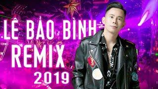 Liên Khúc Remix Lê Bảo Bình 2019 - Liên Khúc Nhạc Trẻ Remix Sôi Động Hay Nhất 2019