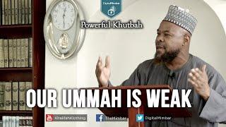 Our Ummah is WEAK – Powerful Khutbah – Abu Usamah