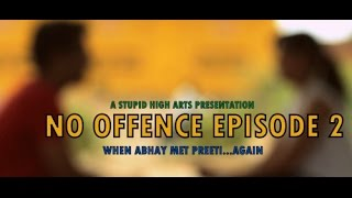 No Offence l Episode 2 l When Abhay Met Preeti....Again l Web series l HD