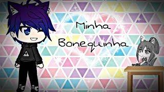 ♡•Minha Bonequinha•♡ 💞{MINI-FILME}💞