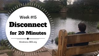 Weekly Challenge #15 – Disconnect for 20 Minutes - Kindness-365.org
