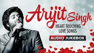 Arijit Singh Heart Touching Love Songs  Audio Juke