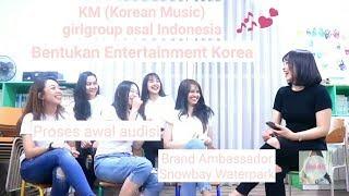 (Part 1) KM (Korean Music) girlgroup Indonesia bentukan entertainment Korea. Awal proses audisi