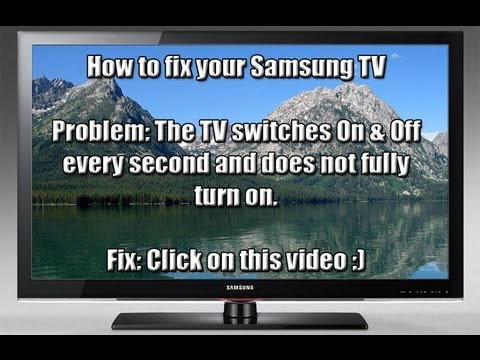How to fix your Samsung TV that switches On & Off every second (1080p) HD!