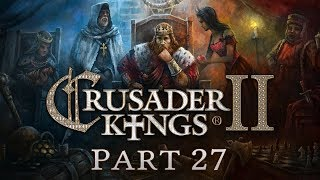 Crusader Kings 2 - Part 27 - Duking It Out