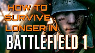 Battlefield 1: Tips to Stop Dying and Staying Alive Longer (Battlefield 1 Guides)