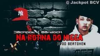 Jackpot & Bardock - Na rotina do nigga (prod. Beatoven)