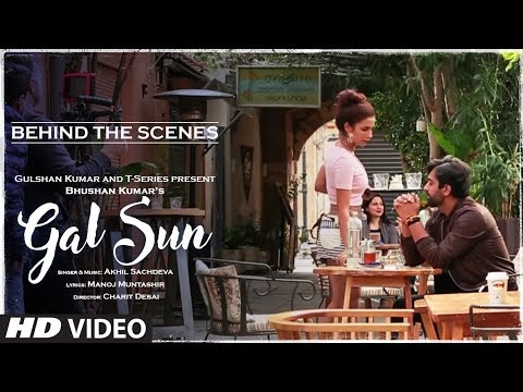 Making Of Gal Sun Video Song | Akhil Sachdeva | Manoj Muntashir | T-Series