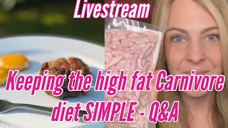 Keeping the HIGH FAT Carnivore diet simple: LIVESTREAM Q&A