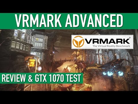 VRMark Advanced Review & GTX 1070 Test - Is Your PC VR Ready?