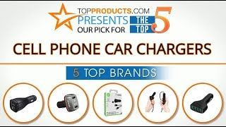 Best Cell Phone Car Charger Reviews 2017 – How to Choose the Best Cell Phone Car Charger