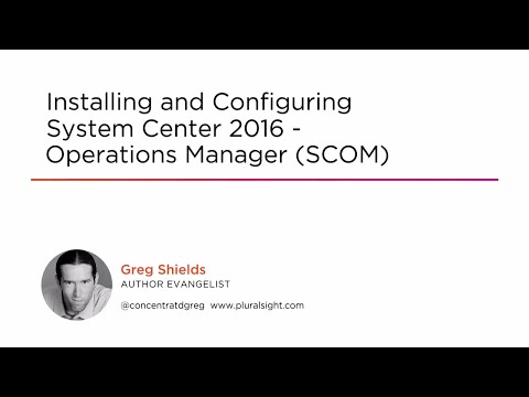 Course Preview: Installing and Configuring System Center 2016 - Operations Manager (SCOM)