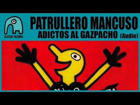 PATRULLERO MANCUSO - Adictos Al Gazpacho [Audio]