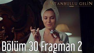 İstanbullu Gelin 30. Bölüm 2. Fragman