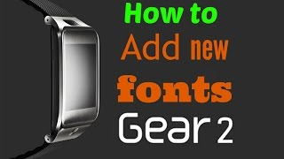 Custom FONTS Gear 2 and Neo! How to customize Fonts Tutorial! Easy and Fast tutorial!