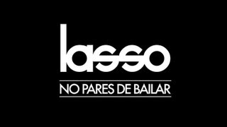 Watch Lasso No Pares De Bailar video