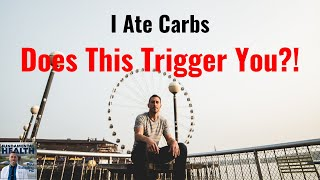 I Ate Carbs! Does That Trigger You?