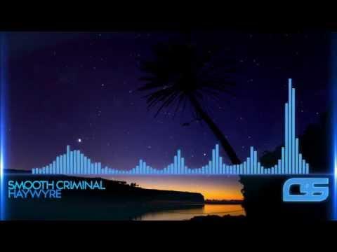 Haywyre - Smooth Criminal [Free]
