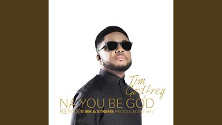 Na You Be God (Remix) (feat. Ibk & Xtreme)