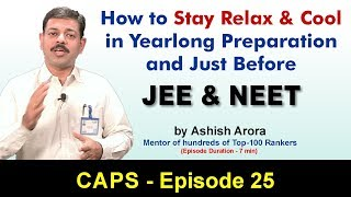 How Toppers of JEE and NEET stay relax and cool in exam | CAPS 25 by Ashish Arora Sir