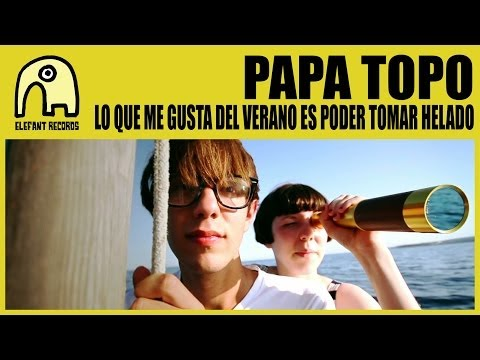 Thumbnail of video PAPA TOPO - Lo Que Me Gusta Del Verano Es Poder Tomar Helado