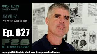 Ep. 827 FADE to BLACK Jimmy Church w/ Jim Vieira : Atlantis and Lemuria : LIVE