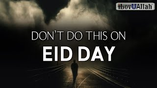 DON'T DO THIS ON EID DAY