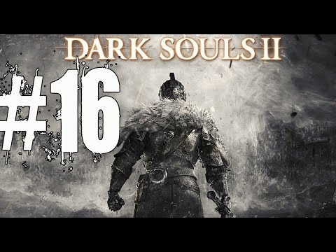 Dark Souls 2 Walkthrough Part 16 Gameplay Lets Play Playthrough