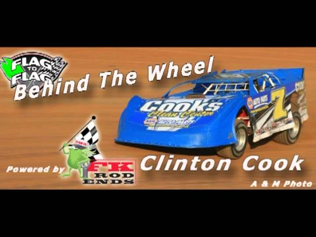 Flag to Flag's Behind the Wheel powered by FK RodEnds:  Clinton Cook