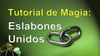 Tutorial: Truco de magia: Eslabones Unidos REVELADO. (Magic Trick Revealed: Links chain linkeds.)