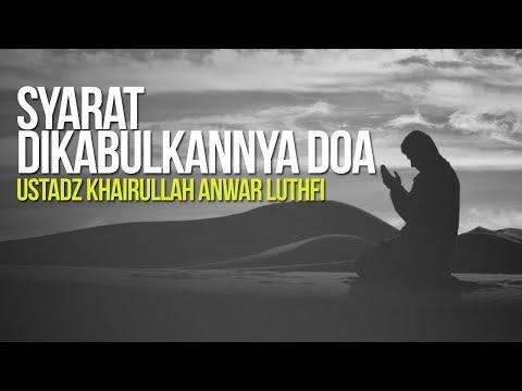 Syarat Dikabulkannya Doa  - Ustadz Khairullah Anwar Luthfi