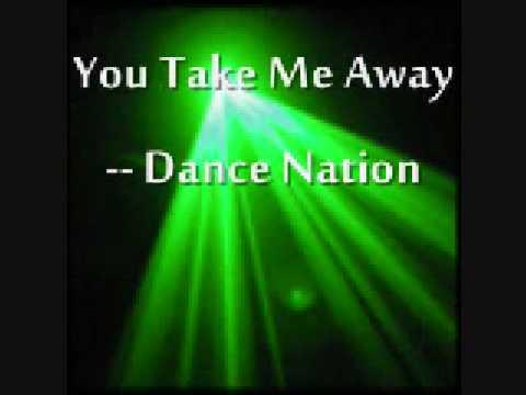 Dance Nation - You Take Me Away