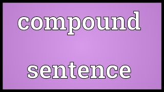 Compound sentence Meaning