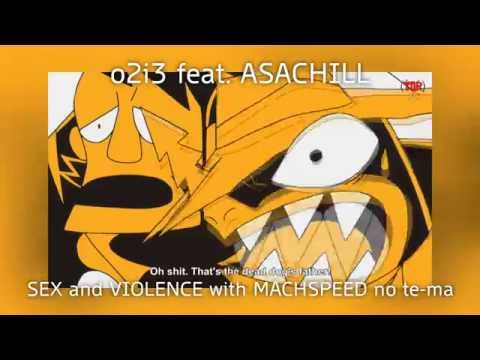 O2i3 Feat. Asachill - Sex And Violence With Machspeed No Te-ma video
