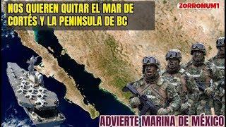 ARMADA DE MÉXICO ADVIERTE QUE EEUU PUEDE APODERARSE DEL GOLFO DE CALIFORNIA-MAR DE CORTES