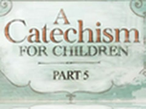 Children's Catechism Part 5 - Paul Washer