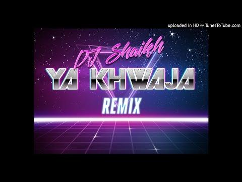 Ya Khwaja Ya Khwaja Dj Shaikh Remix