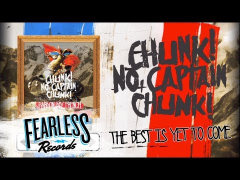 Chunk No Captain Chunk - The Best Is Yet To Come